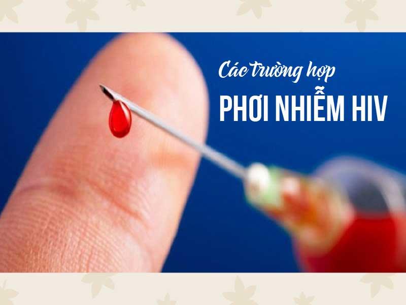 Các trường hợp được coi là phơi nhiễm với HIV